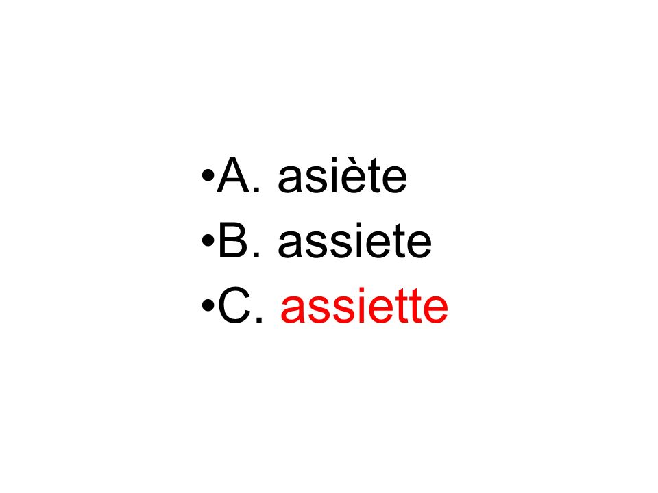 A. asiète B. assiete C. assiette