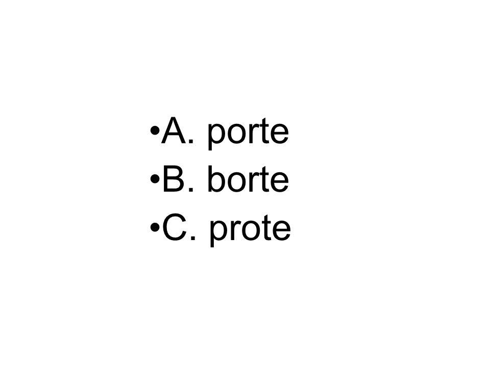 A. porte B. borte C. prote