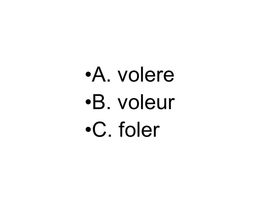 A. volere B. voleur C. foler