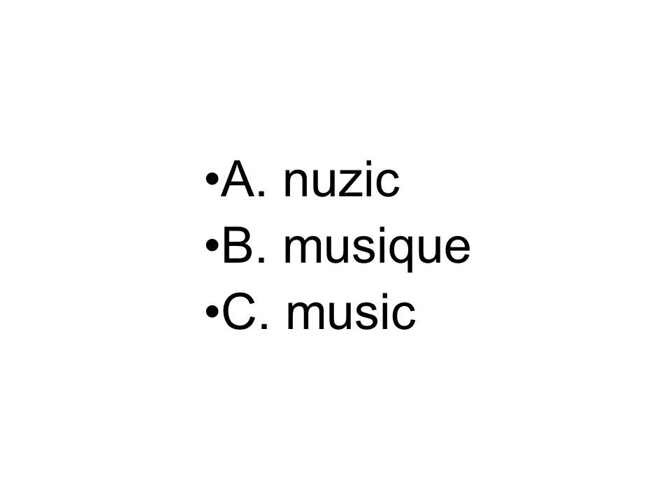 A. nuzic B. musique C. music