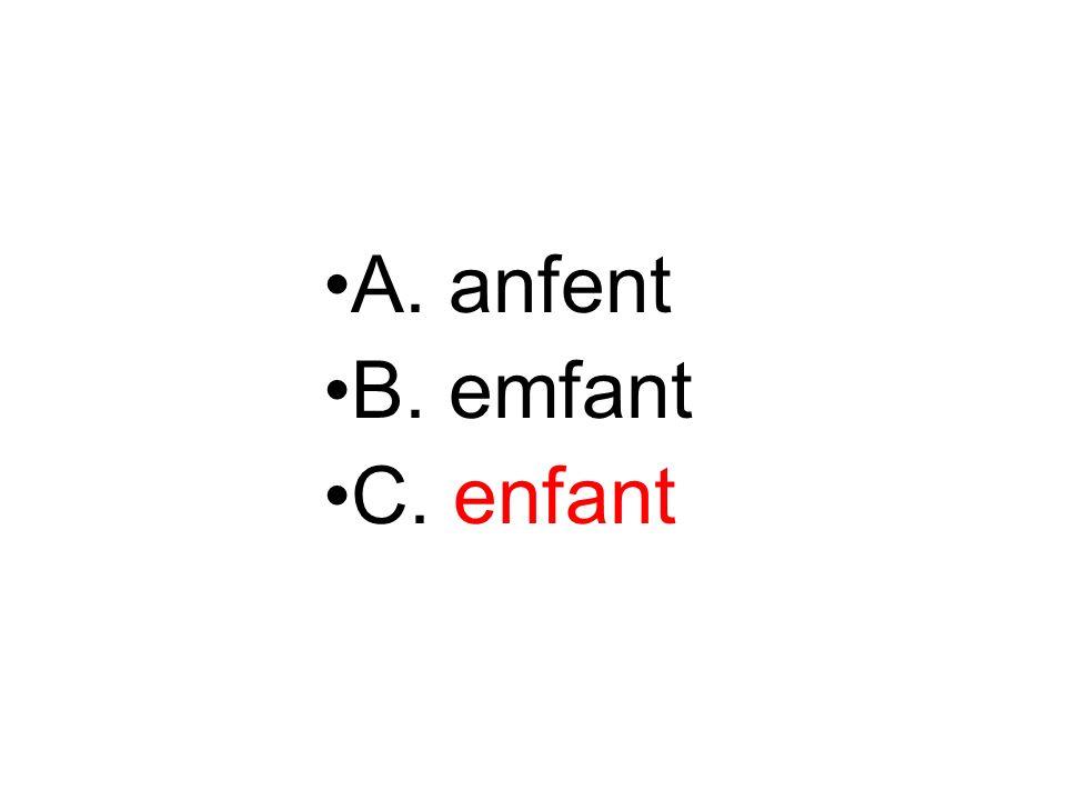 A. anfent B. emfant C. enfant