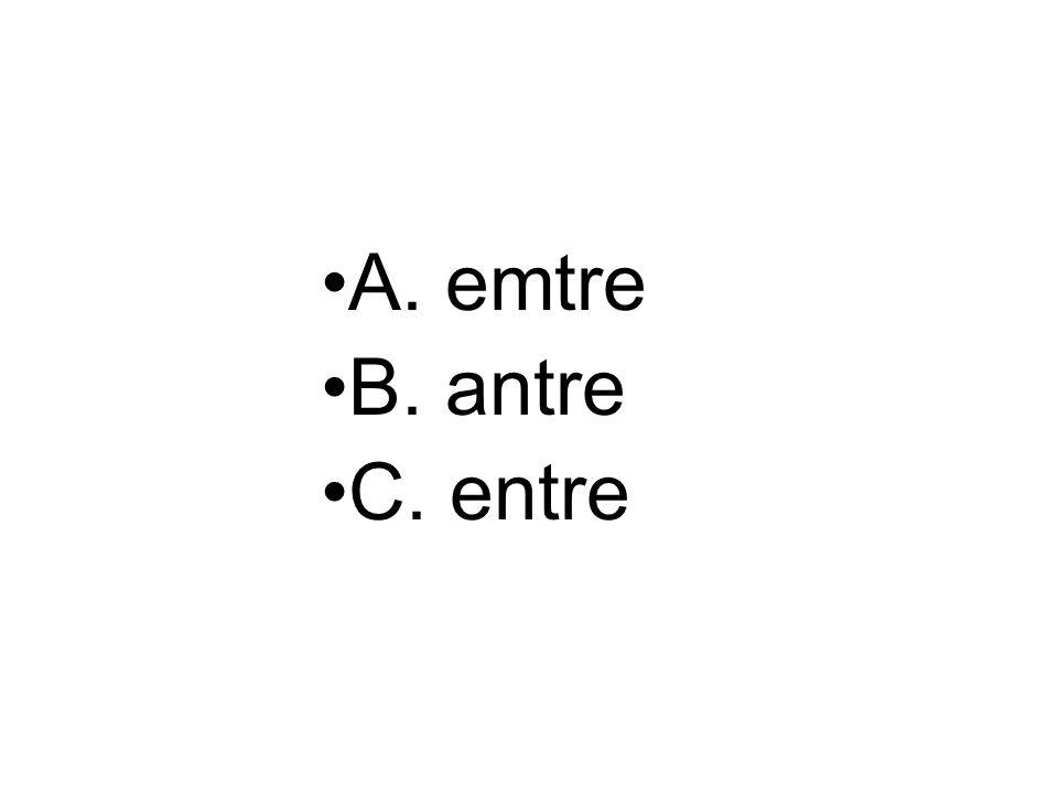A. emtre B. antre C. entre