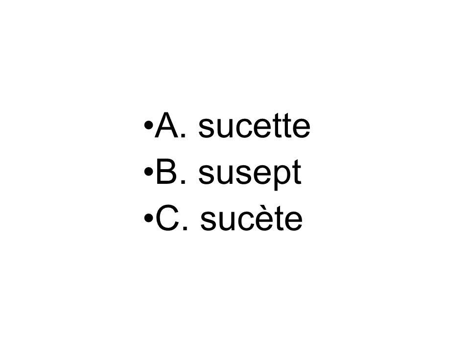 A. sucette B. susept C. sucète