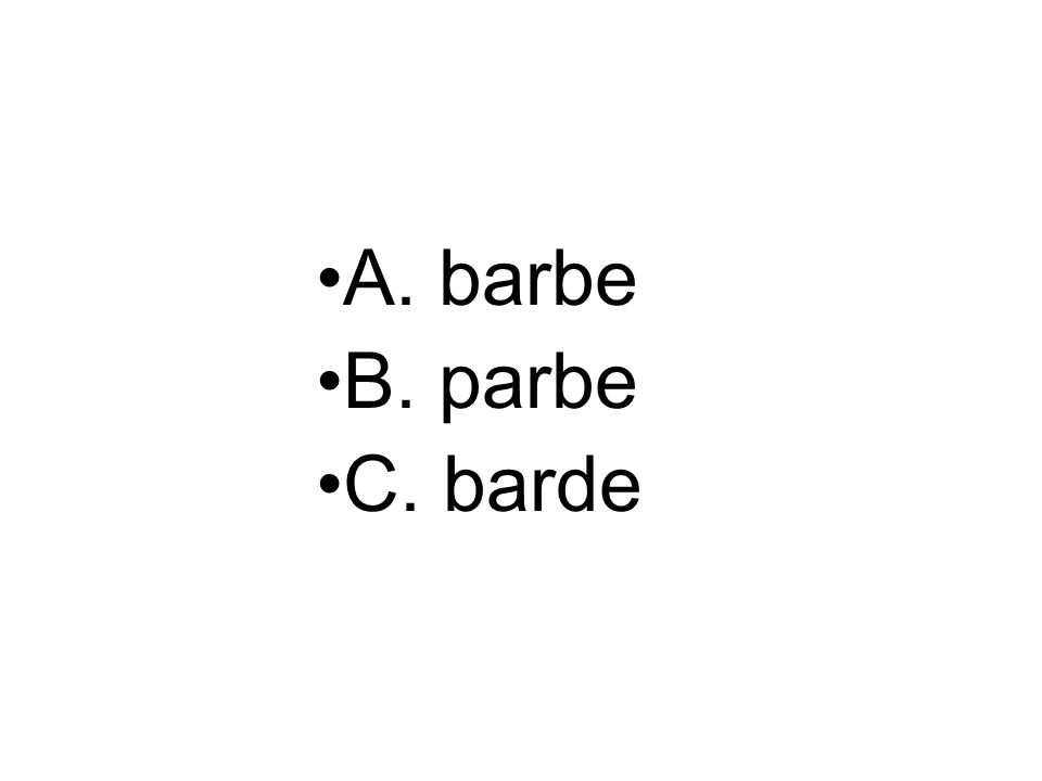 A. barbe B. parbe C. barde