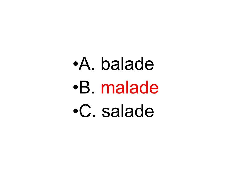 A. balade B. malade C. salade