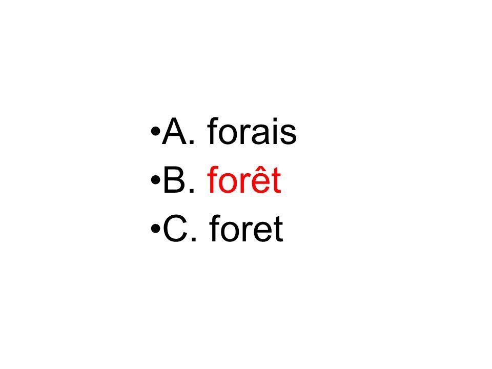 A. forais B. forêt C. foret