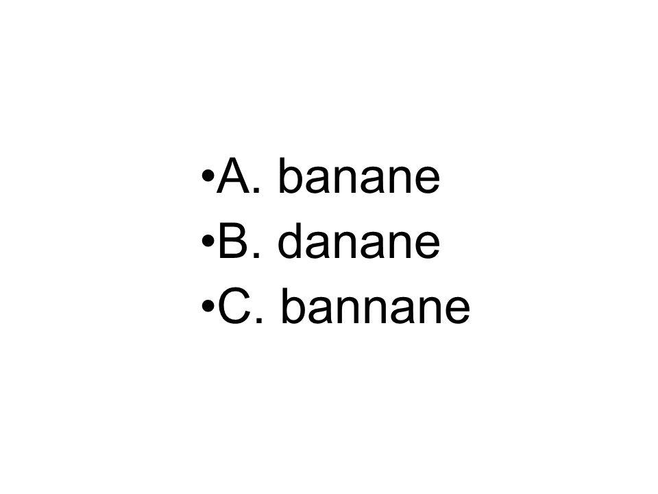 A. banane B. danane C. bannane