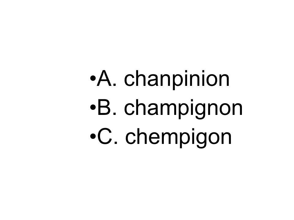 A. chanpinion B. champignon C. chempigon