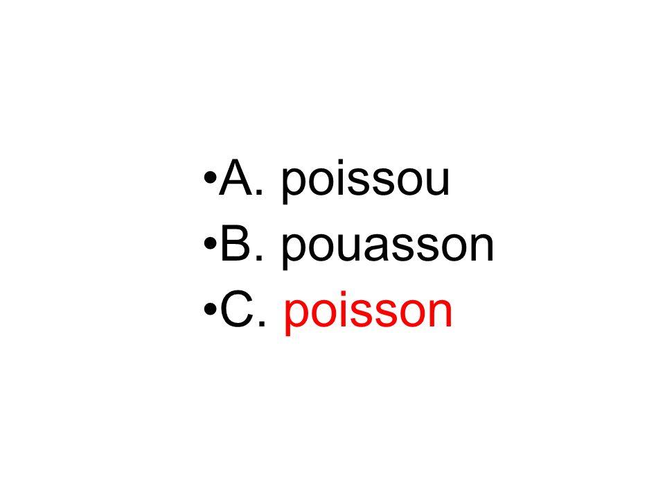 A. poissou B. pouasson C. poisson