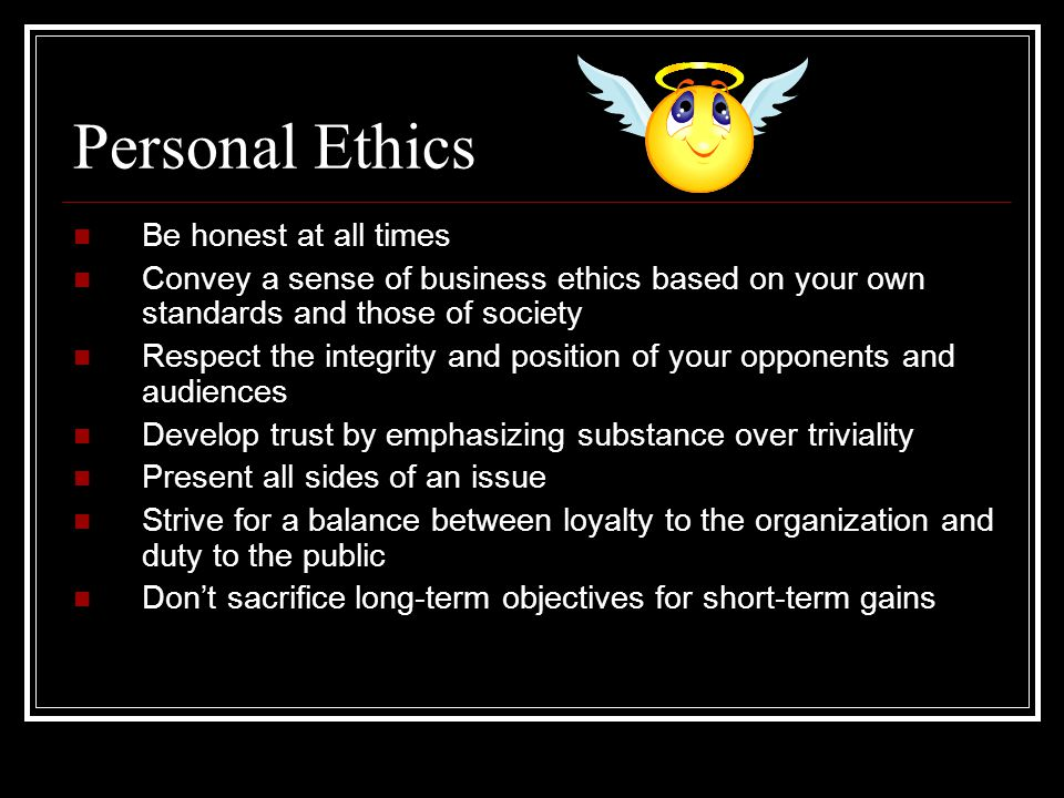 Personal Ethics Be honest at all times