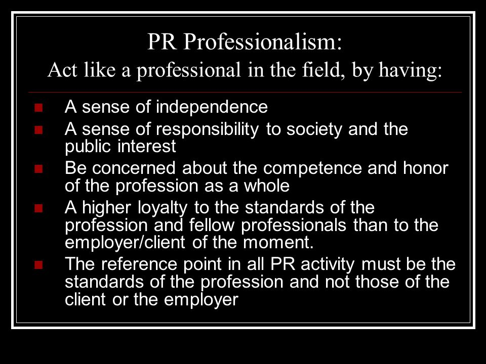 PR Professionalism: Act like a professional in the field, by having: