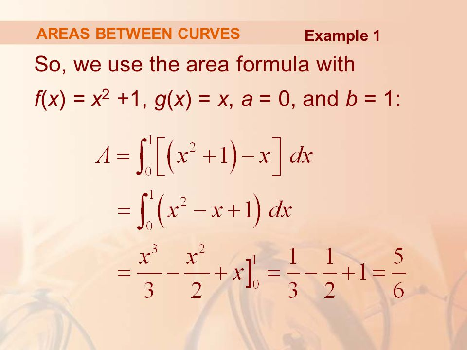 AREAS BETWEEN CURVES Example 1.