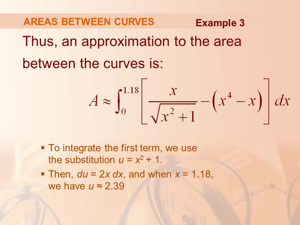 Thus, an approximation to the area between the curves is: