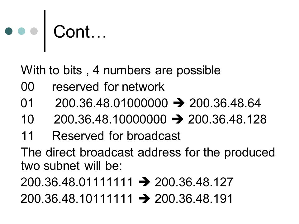Cont… With to bits , 4 numbers are possible 00 reserved for network