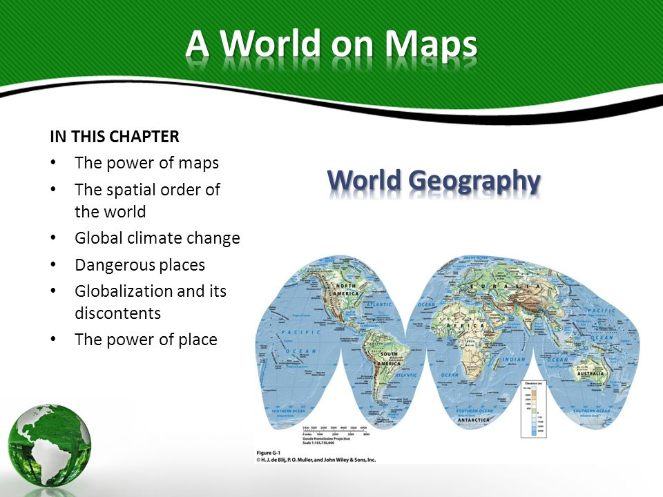 A World on Maps World Geography IN THIS CHAPTER The power of maps