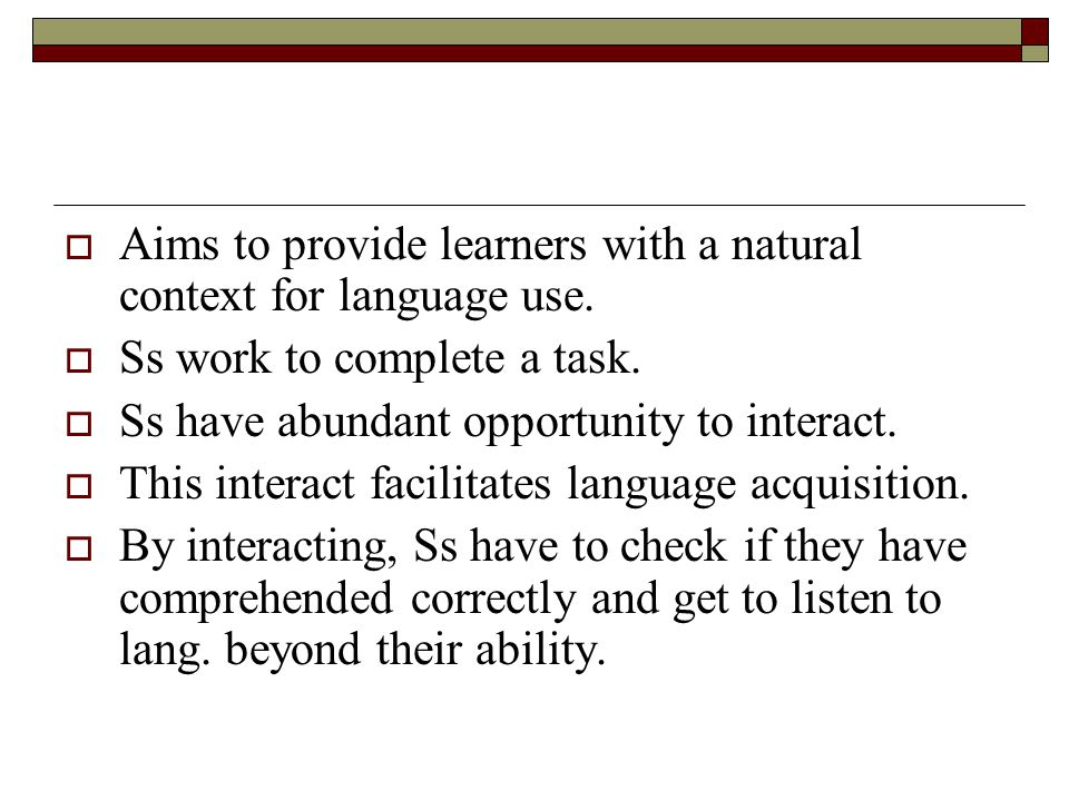 Aims to provide learners with a natural context for language use.