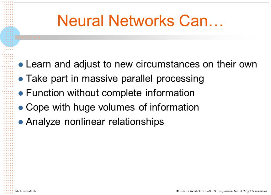 Neural Networks Can… Learn and adjust to new circumstances on their own. Take part in massive parallel processing.