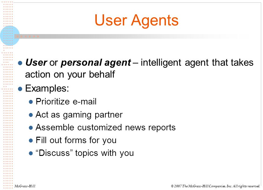 User Agents User or personal agent – intelligent agent that takes action on your behalf. Examples: