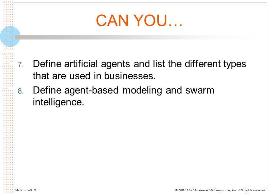 CAN YOU… Define artificial agents and list the different types that are used in businesses. Define agent-based modeling and swarm intelligence.