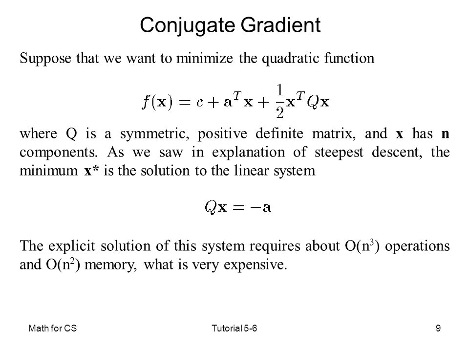 Conjugate Gradient Suppose that we want to minimize the quadratic function.