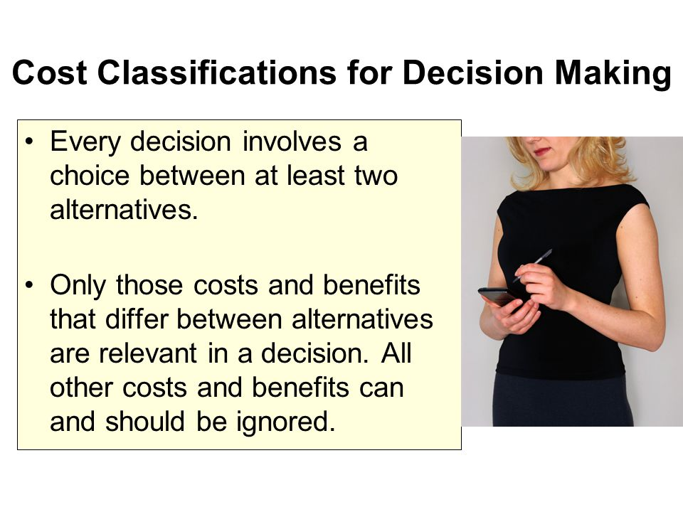 the relevant costs and benefits of decision making in a company Chapter 7 how are relevant revenues and costs used to make decisions thus the opportunity cost (benefit foregone) identify at least one qualitative factor that should be considered before making the decision a company sells three types of chainsaws (light duty.