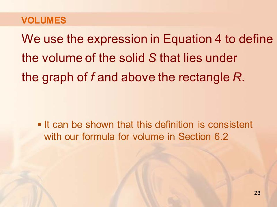 VOLUMES We use the expression in Equation 4 to define the volume of the solid S that lies under the graph of f and above the rectangle R.