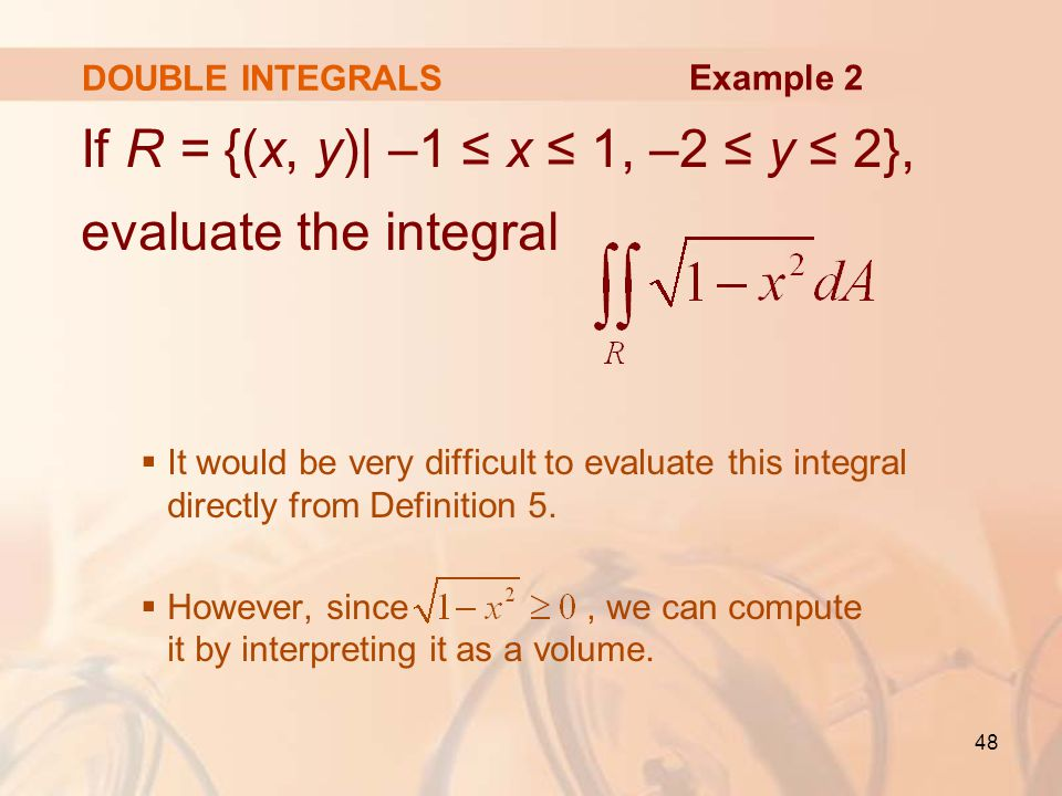 If R = {(x, y)| –1 ≤ x ≤ 1, –2 ≤ y ≤ 2}, evaluate the integral