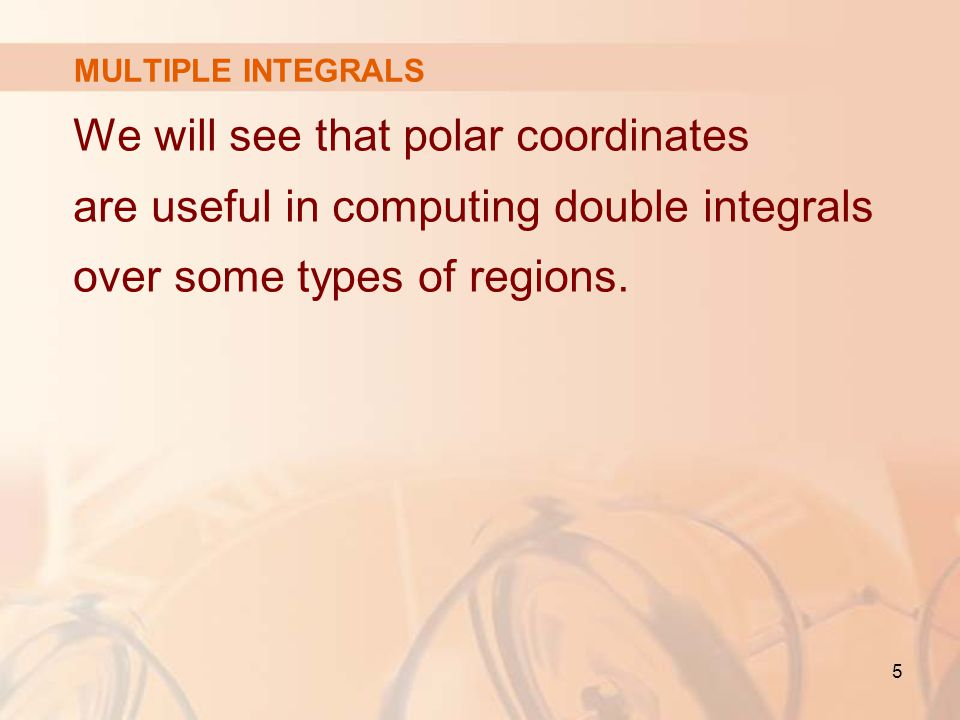 MULTIPLE INTEGRALS We will see that polar coordinates are useful in computing double integrals over some types of regions.