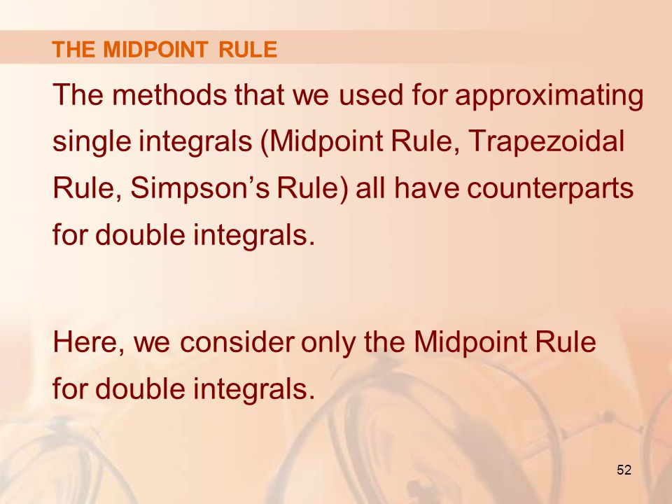 Here, we consider only the Midpoint Rule for double integrals.