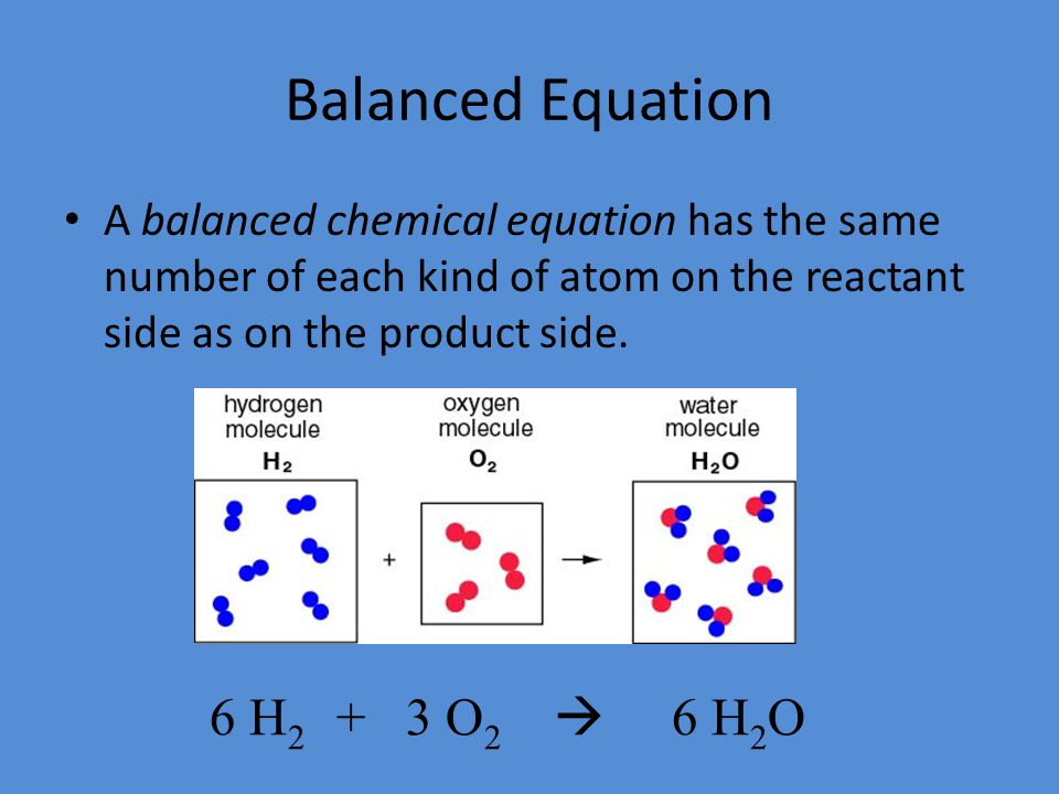 Balanced Equation 6 H2 + 3 O2  6 H2O