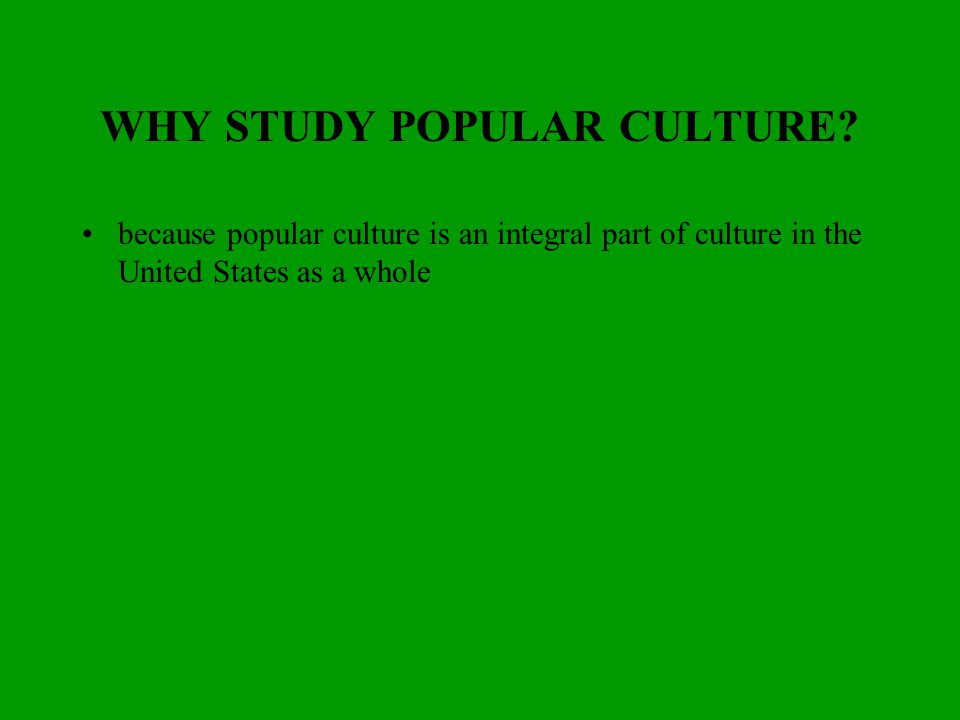 the popular cultures critical attention and the pop culture in the united states Folk and popular culture multiple choice choose the one alternative that  in contrast to popular culture, folk cultures  types in the united states a) climate.