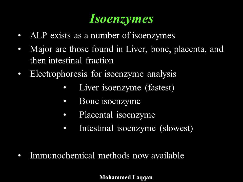 Isoenzymes ALP exists as a number of isoenzymes