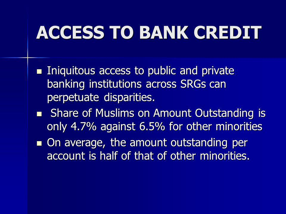 ACCESS TO BANK CREDITIniquitous access to public and private banking institutions across SRGs can perpetuate disparities.