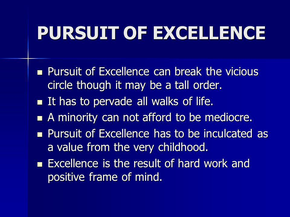 PURSUIT OF EXCELLENCEPursuit of Excellence can break the vicious circle though it may be a tall order.