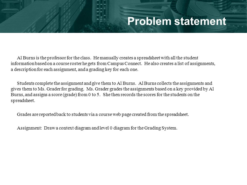 problem statement for student mark analysis system Formulating problem statements: using audience awareness to contextualize your research goals a persuasive problem statement consists of three parts: 1) the ideal, 2) the reality, and 3) the consequences for the reader of the feasibility report.