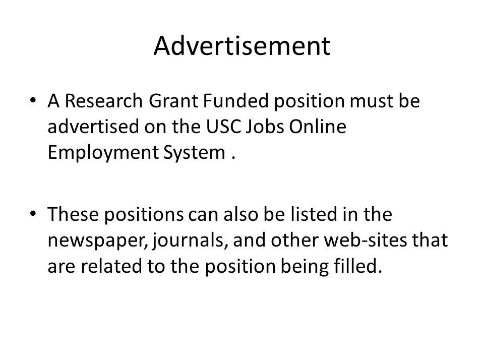 Advertisement A Research Grant Funded position must be advertised on the USC Jobs Online Employment System .