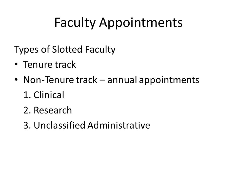 Faculty Appointments Types of Slotted Faculty Tenure track