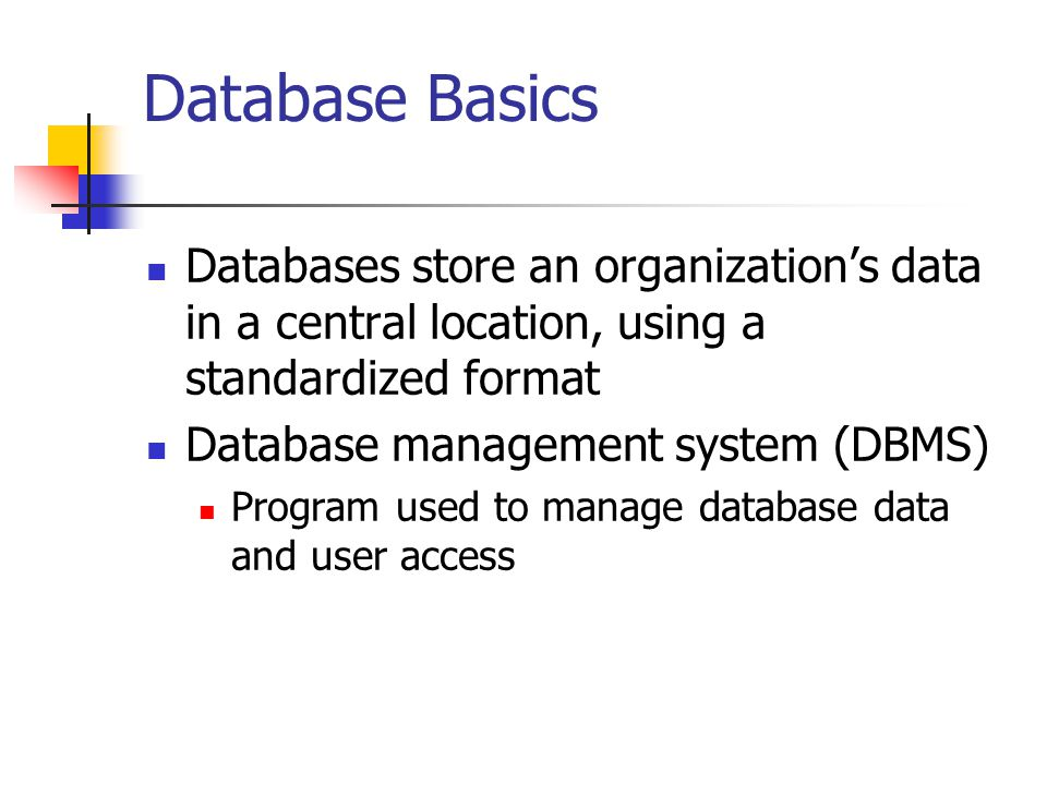 Database Basics Databases store an organization's data in a central location, using a standardized format.