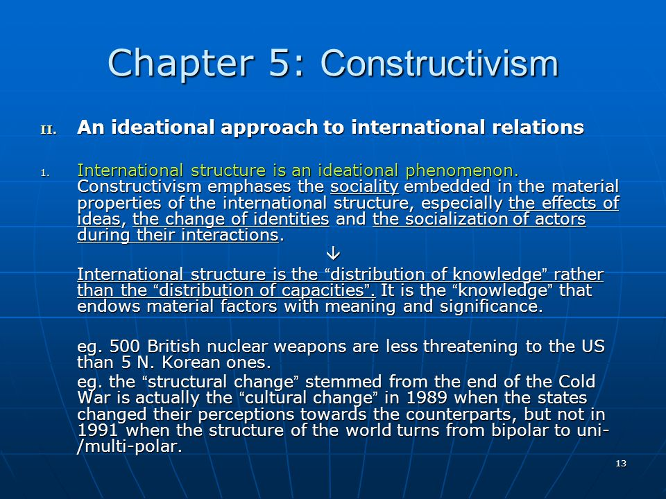 constructivism in international relations However, in recent decades, there has emerged a new theory: constructivism in  international relations is one of the more recent theories in the field, and comes.