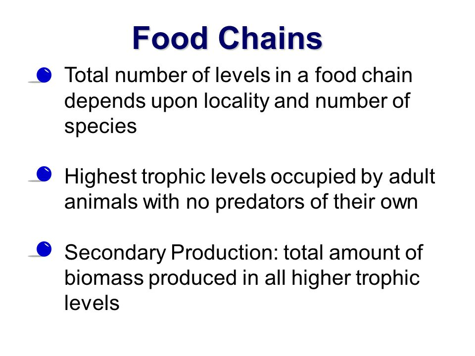 Food Chains Total number of levels in a food chain depends upon locality and number of species.