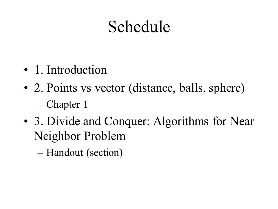 Schedule 1. Introduction 2. Points vs vector (distance, balls, sphere)