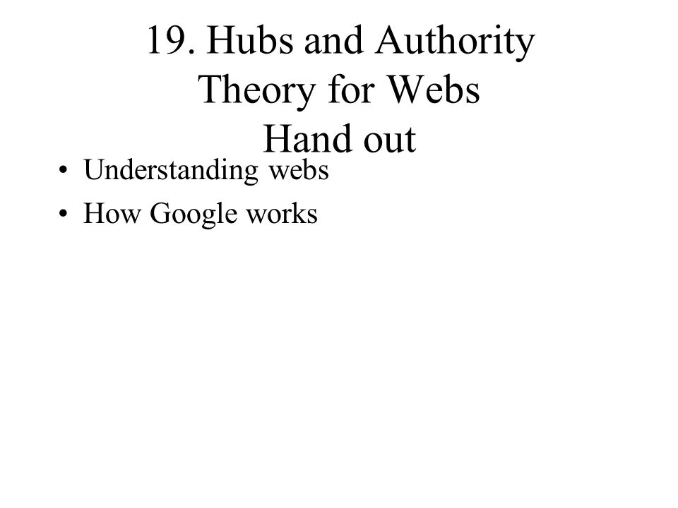 19. Hubs and Authority Theory for Webs Hand out