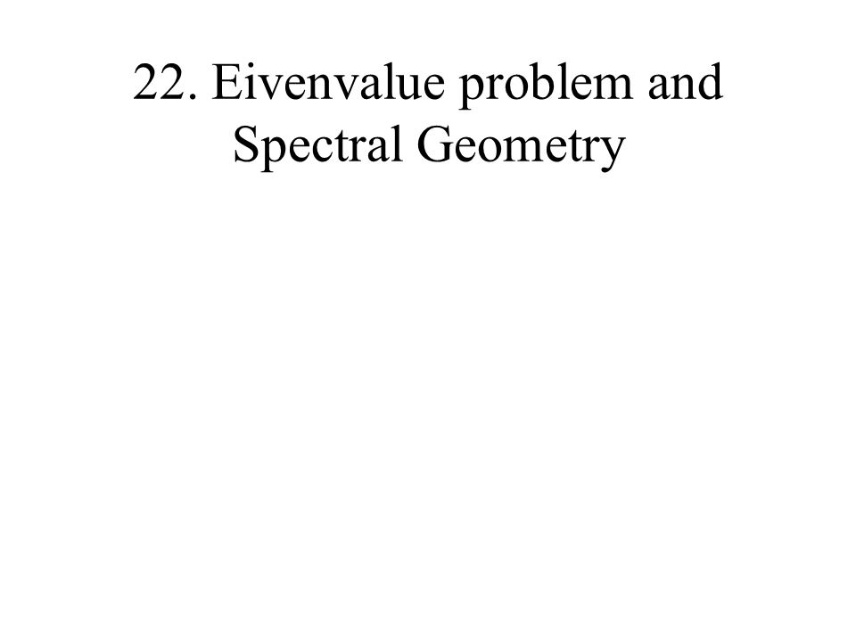 22. Eivenvalue problem and Spectral Geometry