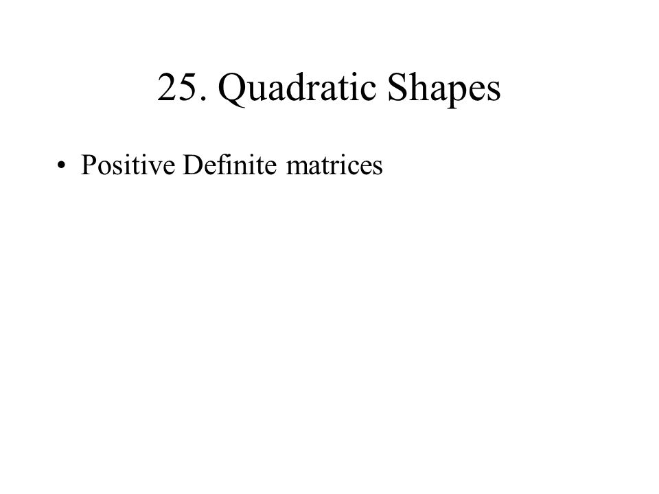 25. Quadratic Shapes Positive Definite matrices