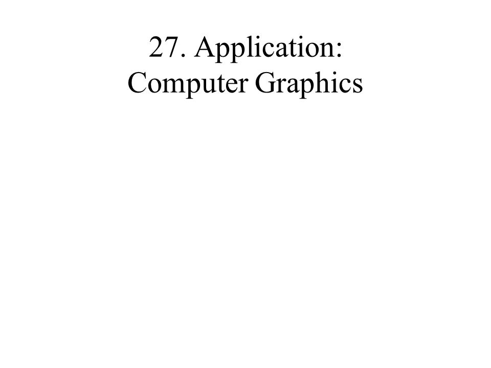 27. Application: Computer Graphics