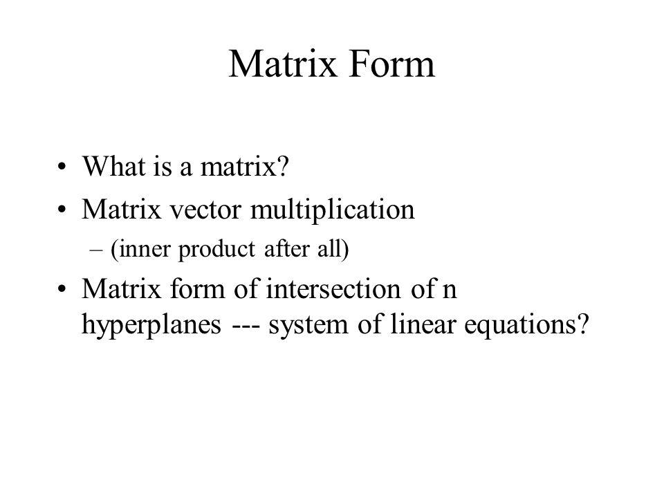 Matrix Form What is a matrix Matrix vector multiplication