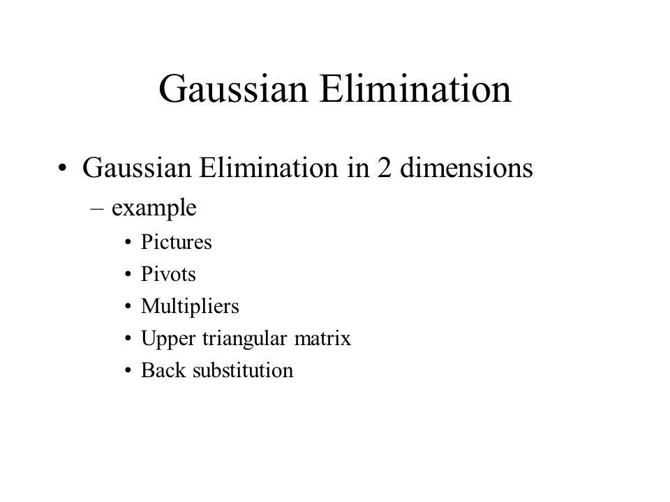 Gaussian Elimination Gaussian Elimination in 2 dimensions example