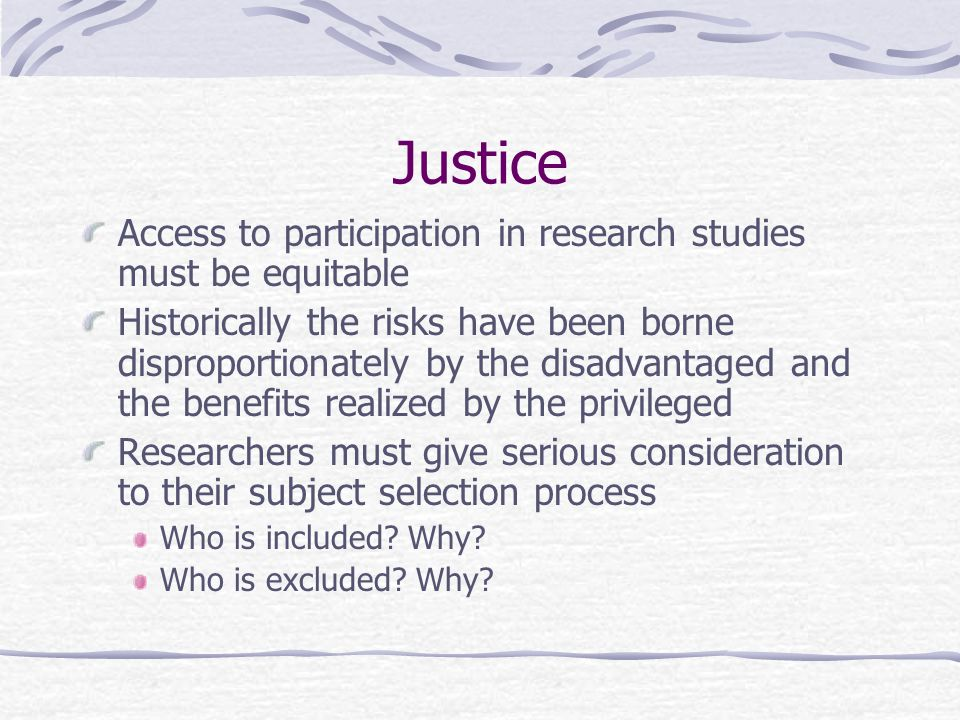 Justice Access to participation in research studies must be equitable