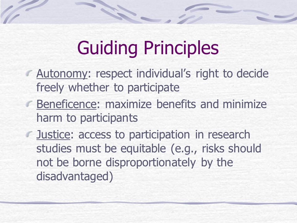 Guiding Principles Autonomy: respect individual's right to decide freely whether to participate.
