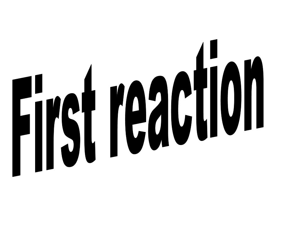 First reaction